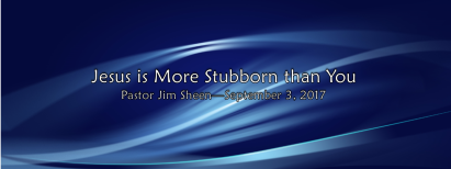 Jesus is More Stubborn Than You
